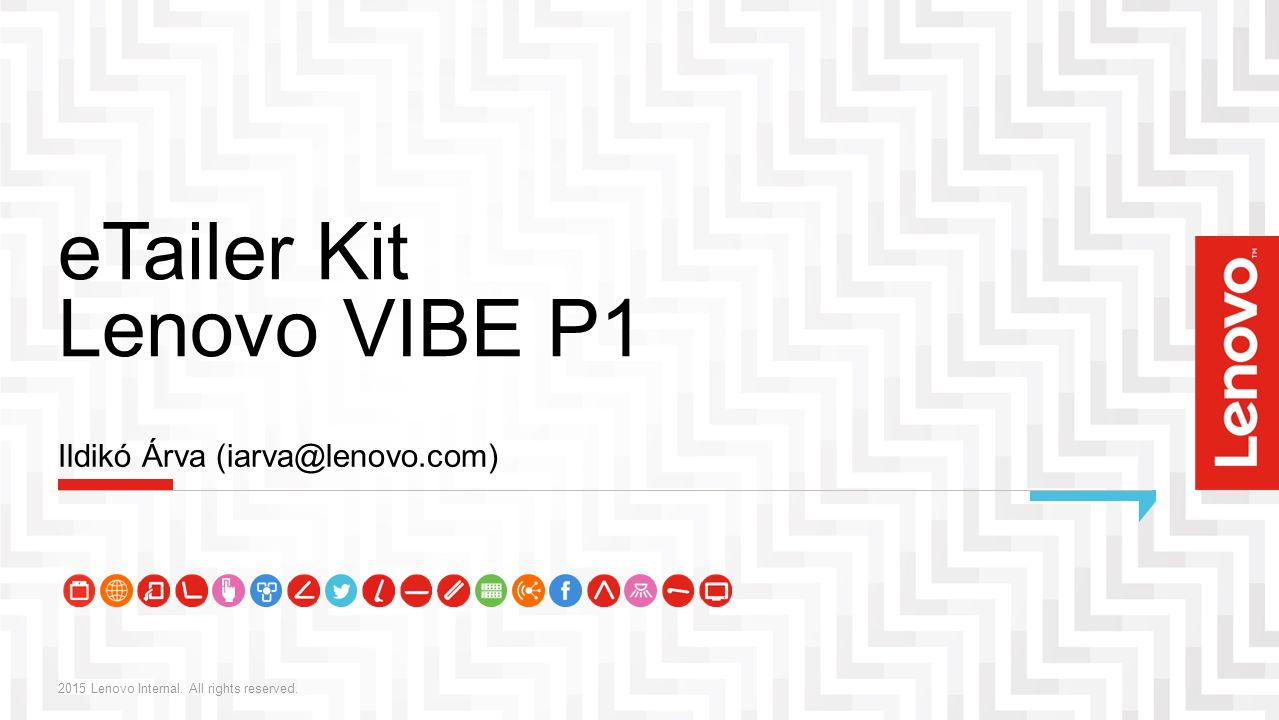 eTailer Kit Lenovo VIBE P1 2015 Lenovo Internal. All rights reserved.