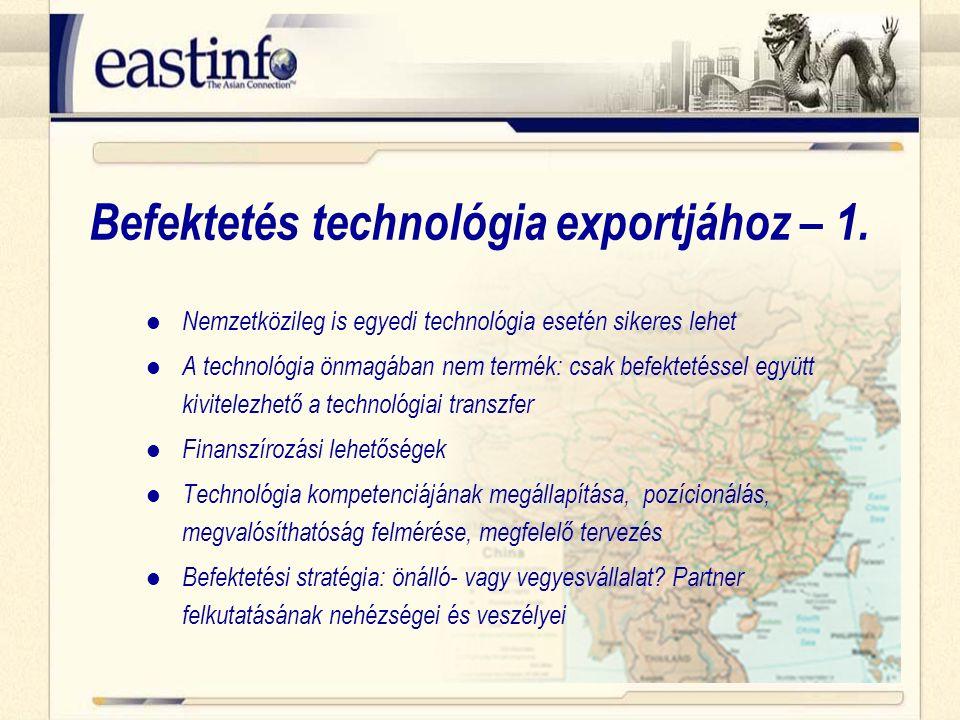 Nemzetközileg is egyedi technológia esetén sikeres lehet A technológia önmagában nem termék: csak befektetéssel együtt kivitelezhető a technológiai transzfer Finanszírozási lehetőségek Technológia kompetenciájának megállapítása, pozícionálás, megvalósíthatóság felmérése, megfelelő tervezés Befektetési stratégia: önálló- vagy vegyesvállalat.