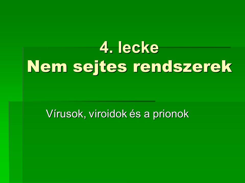 4. lecke Nem sejtes rendszerek Vírusok, viroidok és a prionok