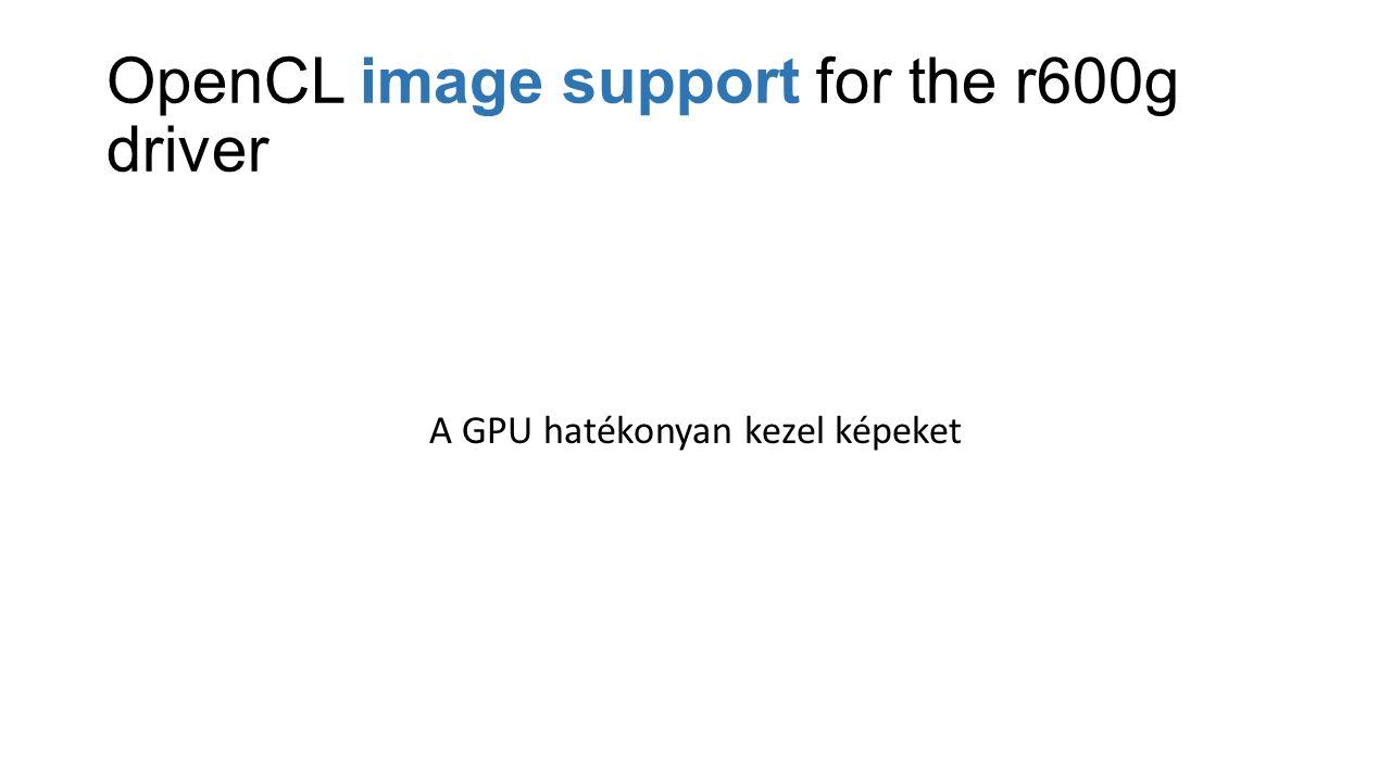 OpenCL image support for the r600g driver A GPU hatékonyan kezel képeket