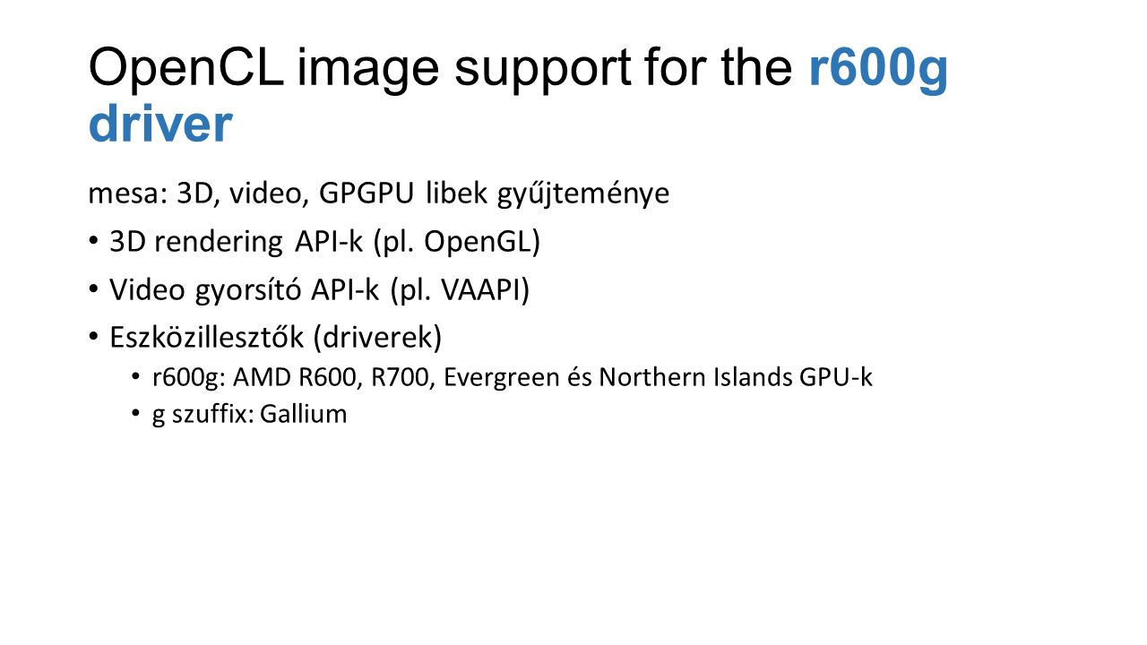 OpenCL image support for the r600g driver mesa: 3D, video, GPGPU libek gyűjteménye 3D rendering API-k (pl.