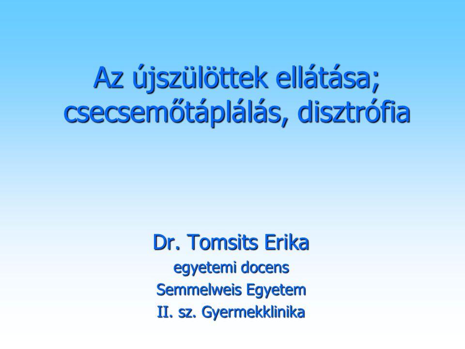 Az újszülöttek ellátása; csecsemőtáplálás, disztrófia Dr. Tomsits Erika egyetemi docens Semmelweis Egyetem II. sz. Gyermekklinika