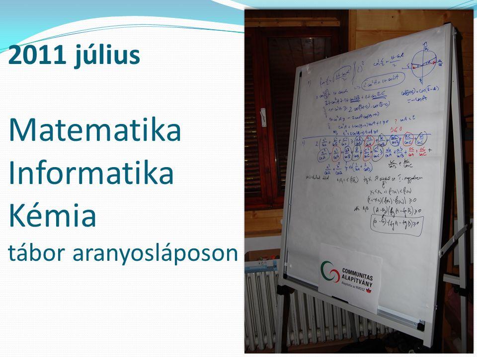 2011 július Matematika Informatika Kémia tábor aranyosláposon