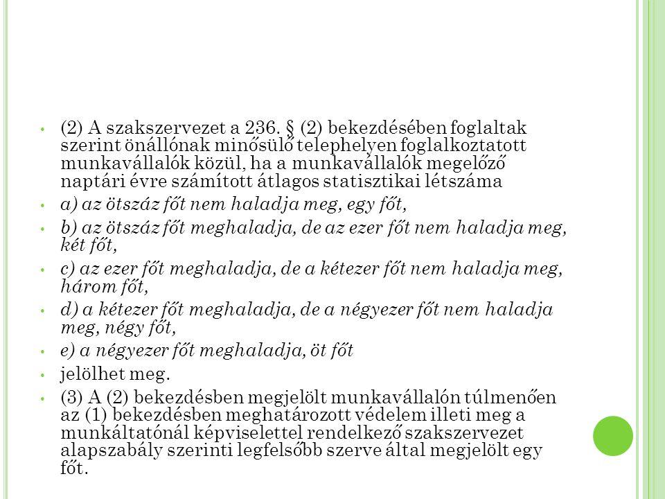 (2) A szakszervezet a 236. § (2) bekezdésében foglaltak szerint önállónak minősülő telephelyen foglalkoztatott munkavállalók közül, ha a munkavállalók