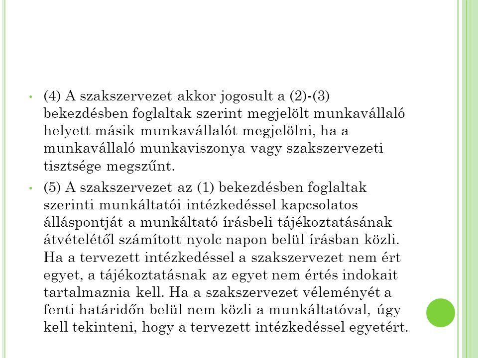 (4) A szakszervezet akkor jogosult a (2)-(3) bekezdésben foglaltak szerint megjelölt munkavállaló helyett másik munkavállalót megjelölni, ha a munkavállaló munkaviszonya vagy szakszervezeti tisztsége megszűnt.