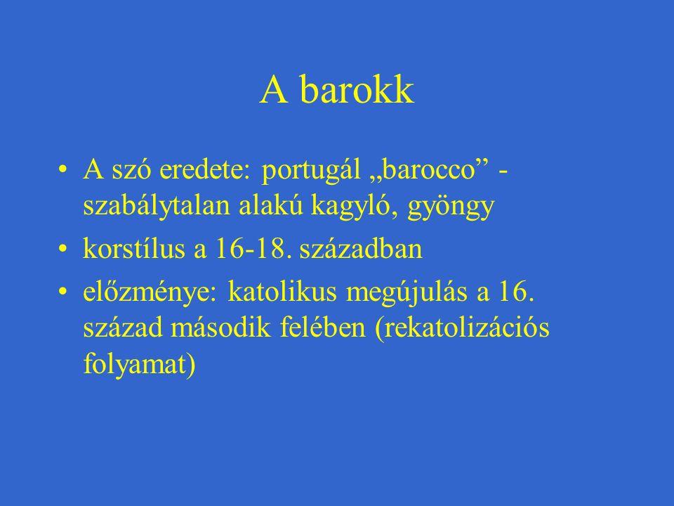 """A szó eredete: portugál """"barocco"""" - szabálytalan alakú kagyló, gyöngy korstílus a 16-18. században előzménye: katolikus megújulás a 16. század második"""