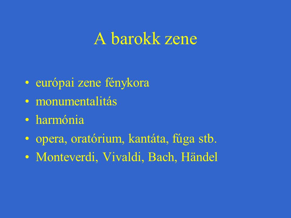A barokk zene európai zene fénykora monumentalitás harmónia opera, oratórium, kantáta, fúga stb. Monteverdi, Vivaldi, Bach, Händel
