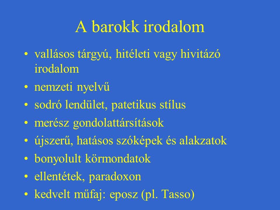 A barokk irodalom vallásos tárgyú, hitéleti vagy hivitázó irodalom nemzeti nyelvű sodró lendület, patetikus stílus merész gondolattársítások újszerű,