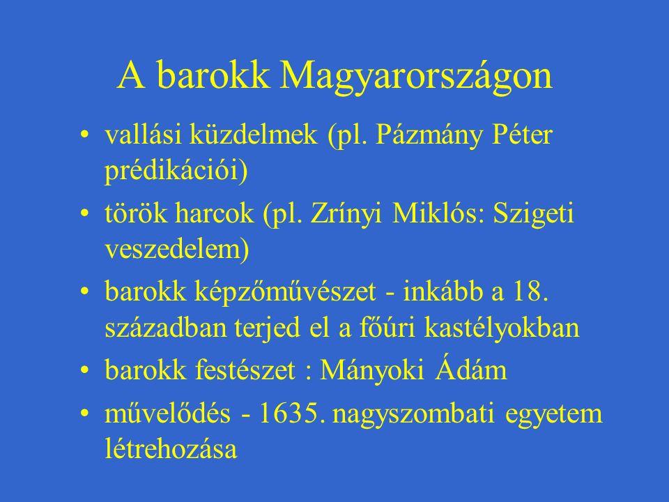 A barokk Magyarországon vallási küzdelmek (pl. Pázmány Péter prédikációi) török harcok (pl. Zrínyi Miklós: Szigeti veszedelem) barokk képzőművészet -