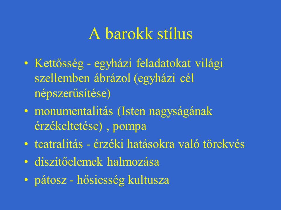 A barokk stílus Kettősség - egyházi feladatokat világi szellemben ábrázol (egyházi cél népszerűsítése) monumentalitás (Isten nagyságának érzékeltetése