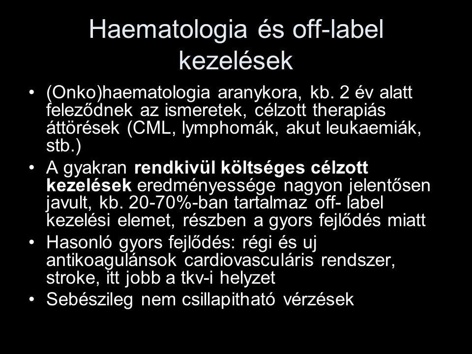 Haematologia és off-label kezelések (Onko)haematologia aranykora, kb. 2 év alatt feleződnek az ismeretek, célzott therapiás áttörések (CML, lymphomák,