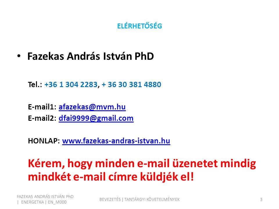 ELÉRHETŐSÉG Fazekas András István PhD Tel.: +36 1 304 2283, + 36 30 381 4880 E-mail1: afazekas@mvm.huafazekas@mvm.hu E-mail2: dfai9999@gmail.comdfai9999@gmail.com HONLAP: www.fazekas-andras-istvan.huwww.fazekas-andras-istvan.hu Kérem, hogy minden e-mail üzenetet mindig mindkét e-mail címre küldjék el.