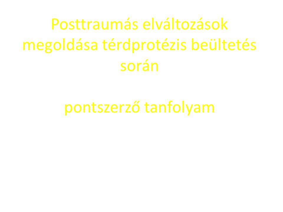 Posttraumás elváltozások megoldása térdprotézis beültetés során pontszerző tanfolyam