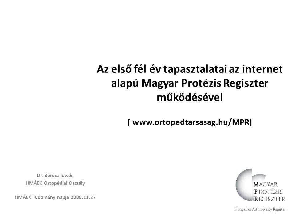 Az első fél év tapasztalatai az internet alapú Magyar Protézis Regiszter működésével [ www.ortopedtarsasag.hu/MPR] Dr.