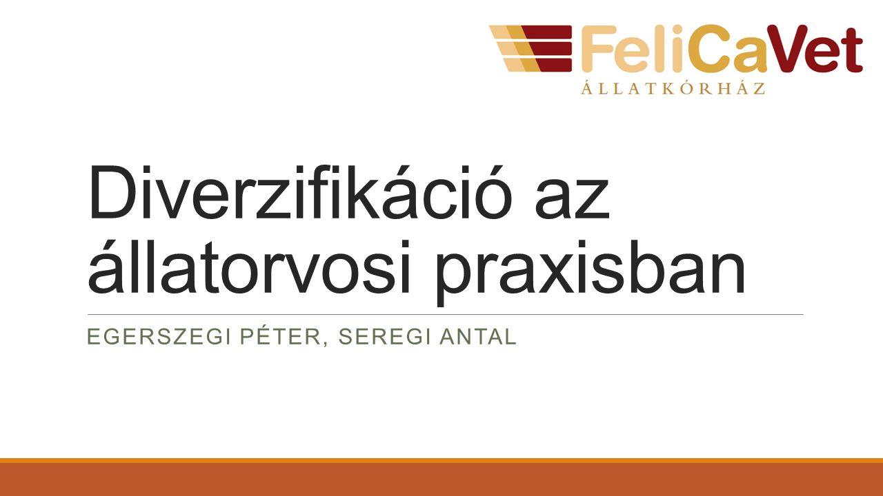 Diverzifikáció az állatorvosi praxisban EGERSZEGI PÉTER, SEREGI ANTAL