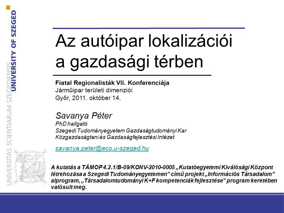 Bevezetés A kutatás célja, a gyakorlati vizsgálatokat felvonultató szakirodalom vizsgálatával összefoglaló áttekintést adni az autóipar lokalizációjának elméleti kérdéseiről.