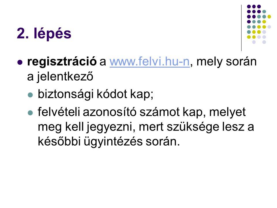 2. lépés regisztráció a www.felvi.hu-n, mely során a jelentkezőwww.felvi.hu-n biztonsági kódot kap; felvételi azonosító számot kap, melyet meg kell je