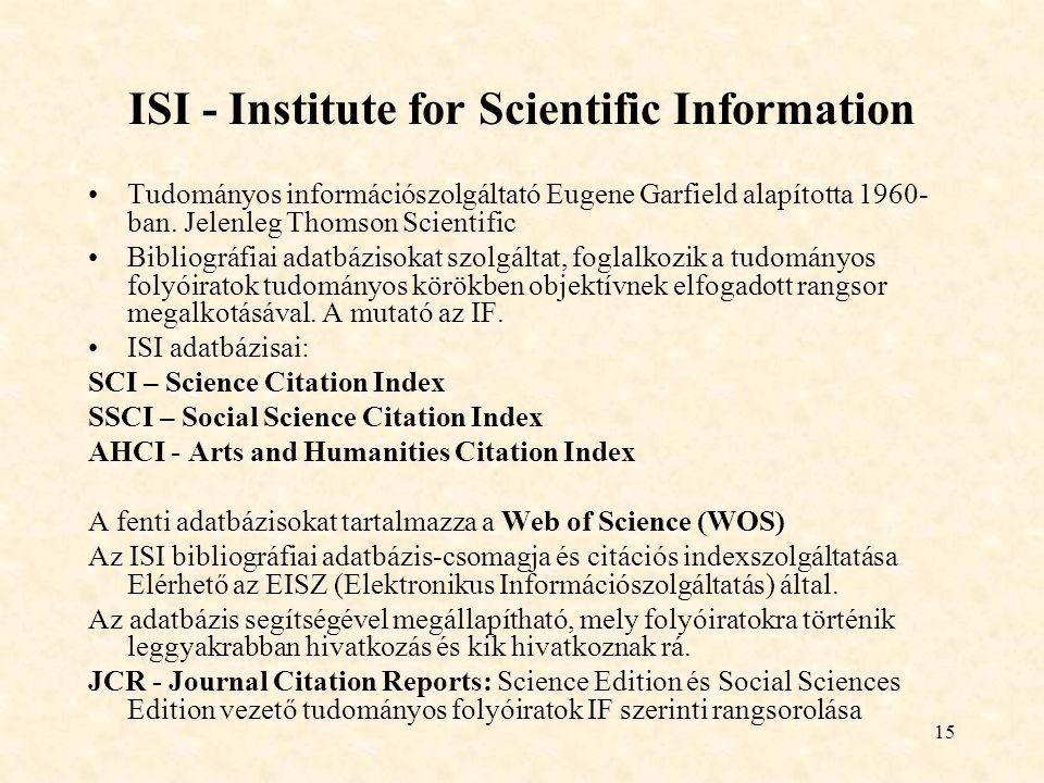 15 ISI - Institute for Scientific Information Tudományos információszolgáltató Eugene Garfield alapította 1960- ban.