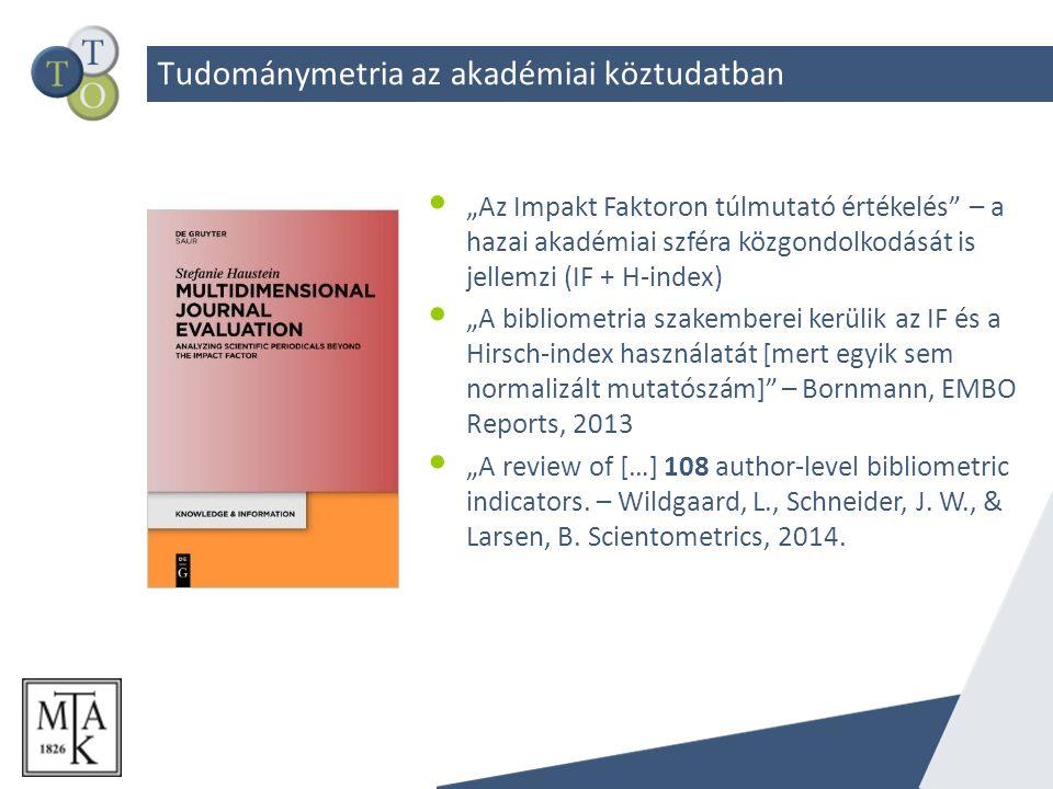 """""""Az Impakt Faktoron túlmutató értékelés – a hazai akadémiai szféra közgondolkodását is jellemzi (IF + H-index) """"A bibliometria szakemberei kerülik az IF és a Hirsch-index használatát [mert egyik sem normalizált mutatószám] – Bornmann, EMBO Reports, 2013 """"A review of […] 108 author-level bibliometric indicators."""