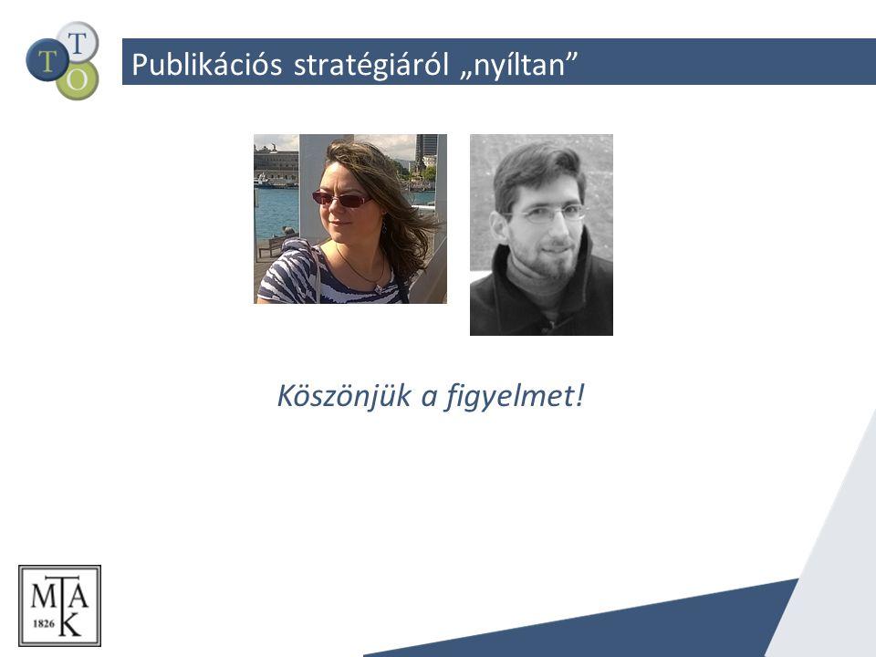 """Publikációs stratégiáról """"nyíltan Köszönjük a figyelmet!"""