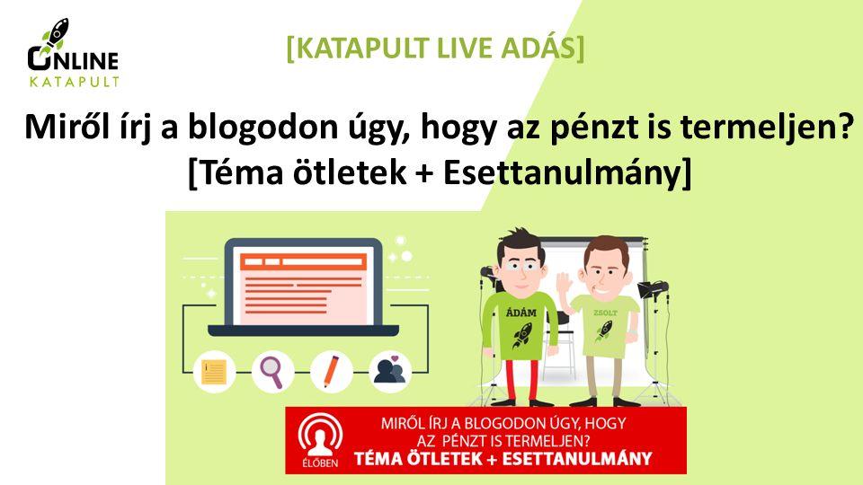 1 [KATAPULT LIVE ADÁS] Miről írj a blogodon úgy, hogy az pénzt is termeljen.