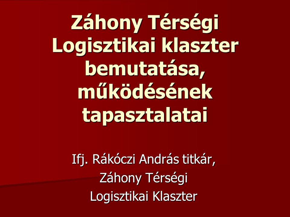 Záhony Térségi Logisztikai klaszter bemutatása, működésének tapasztalatai Ifj.