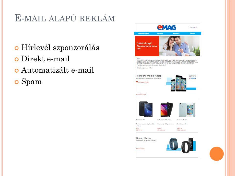 E- MAIL ALAPÚ REKLÁM Hírlevél szponzorálás Direkt e-mail Automatizált e-mail Spam