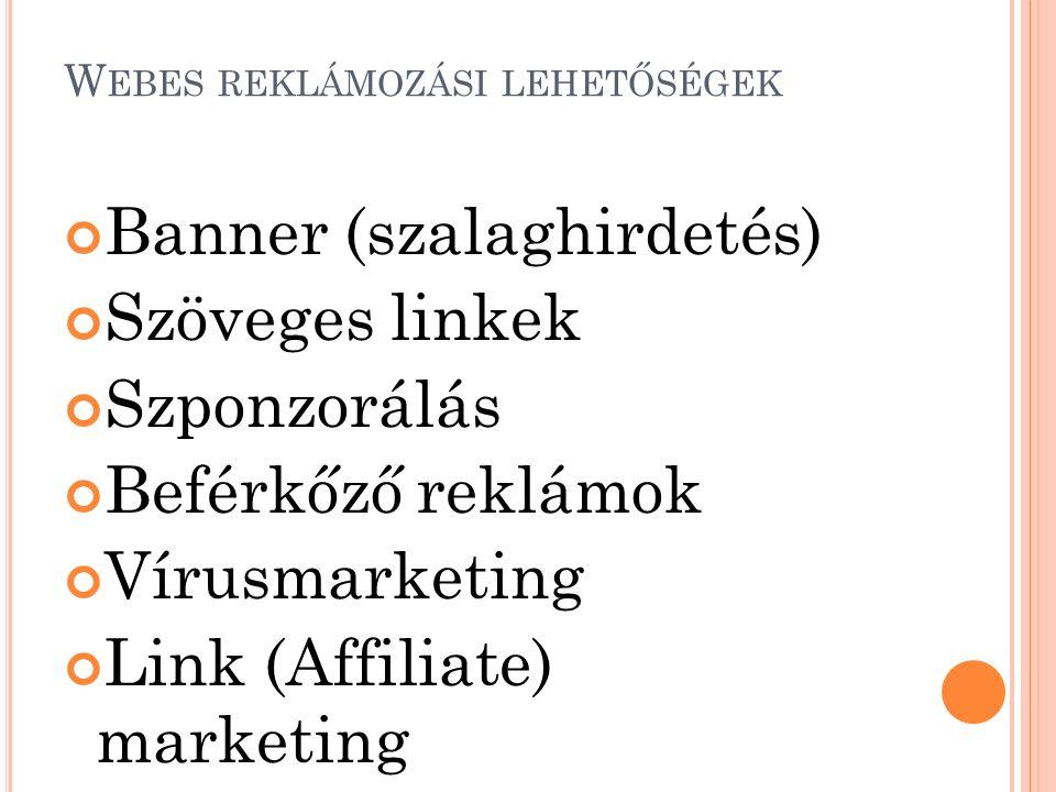 W EBES REKLÁMOZÁSI LEHETŐSÉGEK Banner (szalaghirdetés) Szöveges linkek Szponzorálás Beférkőző reklámok Vírusmarketing Link (Affiliate) marketing