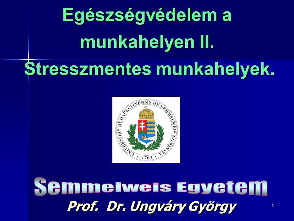 1 Egészségvédelem a munkahelyen II. Stresszmentes munkahelyek. Prof. Dr. Ungváry György