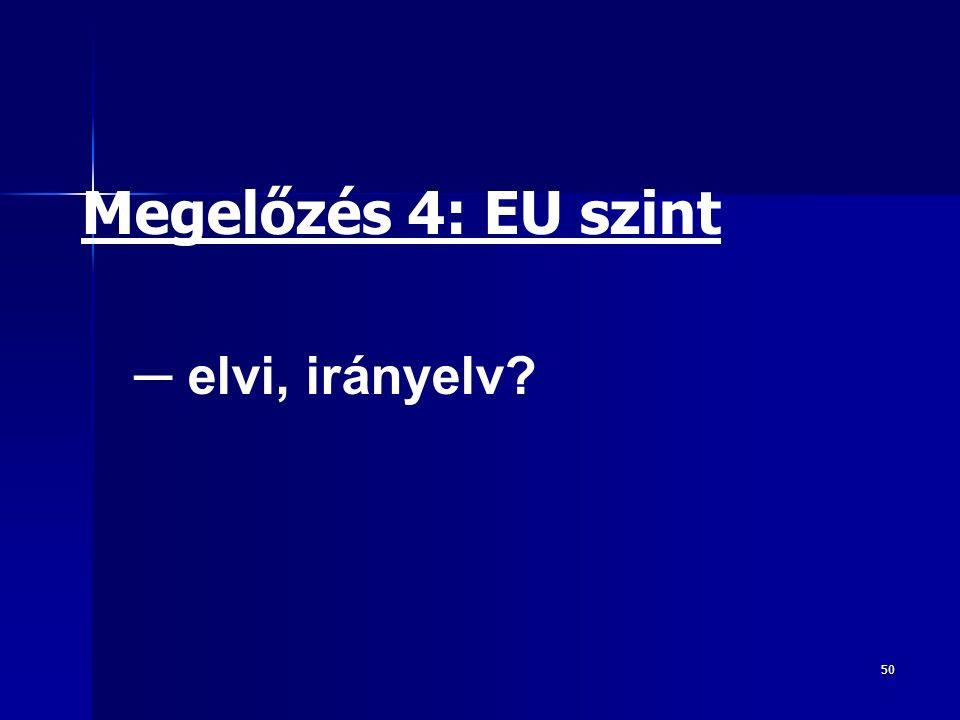 50 Megelőzés 4: EU szint ─ elvi, irányelv?