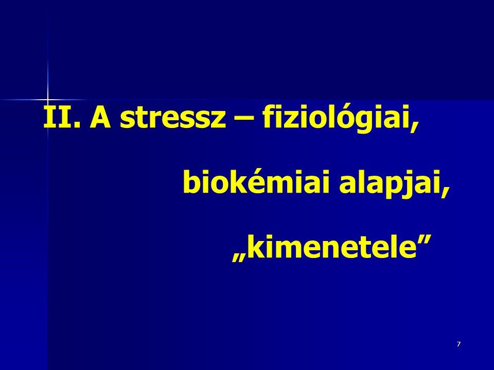 "7 II. A stressz – fiziológiai, biokémiai alapjai, ""kimenetele"