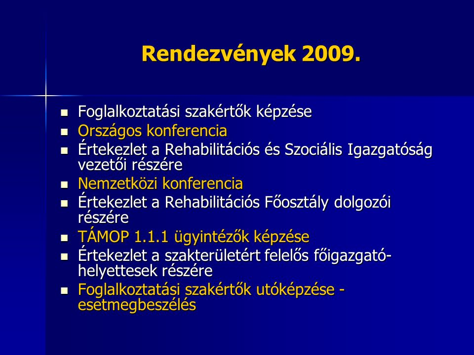 Rendezvények 2009. Foglalkoztatási szakértők képzése Foglalkoztatási szakértők képzése Országos konferencia Országos konferencia Értekezlet a Rehabili