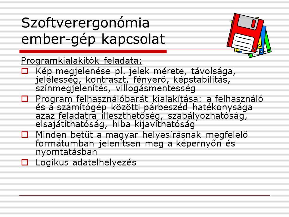 Szoftverergonómia ember-gép kapcsolat Programkialakítók feladata:  Kép megjelenése pl.