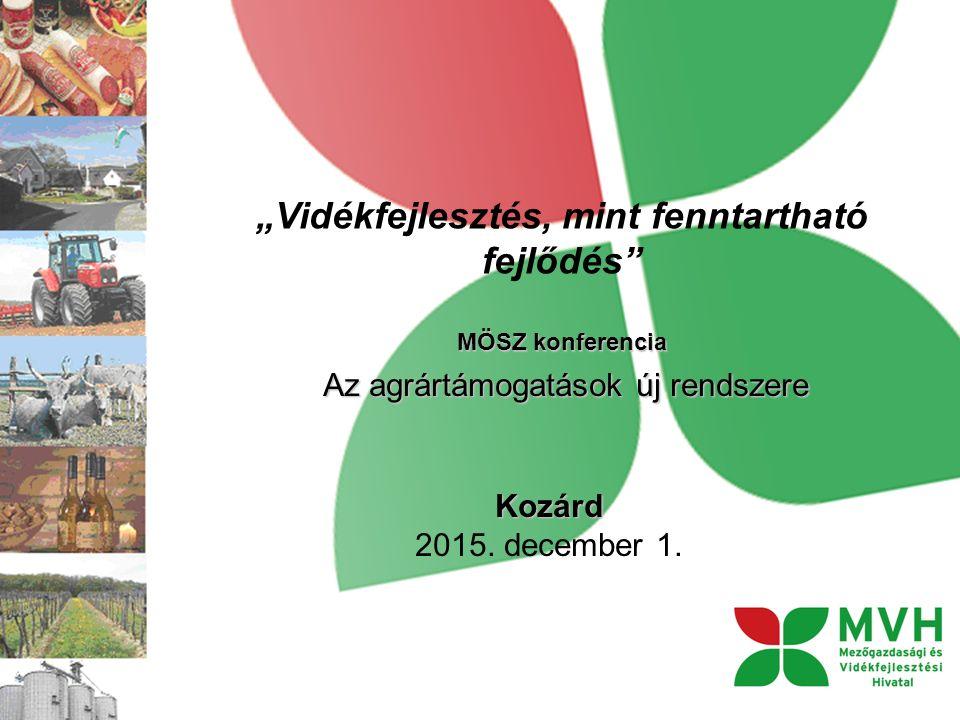 """""""Vidékfejlesztés, mint fenntartható fejlődés MÖSZ konferencia Az agrártámogatások új rendszere Kozárd Kozárd 2015."""
