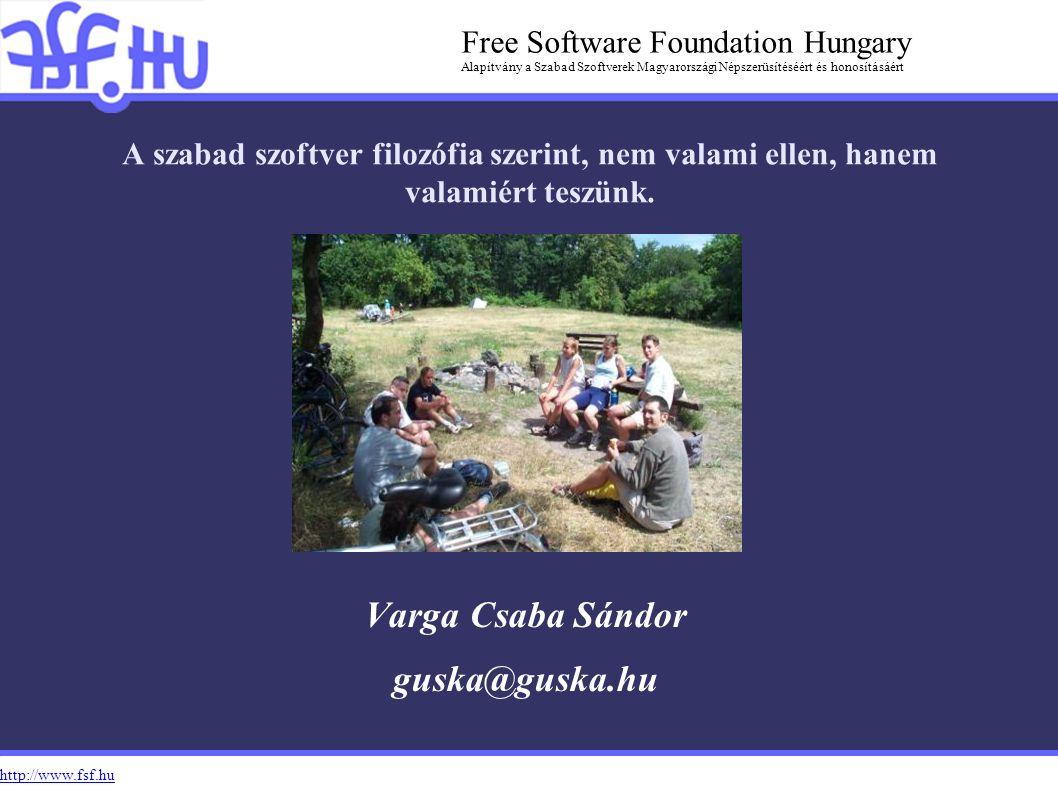 http://www.fsf.hu Free Software Foundation Hungary Alapítvány a Szabad Szoftverek Magyarországi Népszerüsítéséért és honosításáért A szabad szoftver filozófia szerint, nem valami ellen, hanem valamiért teszünk.
