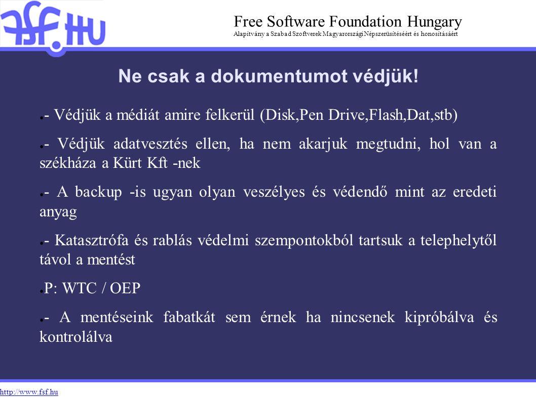 http://www.fsf.hu Free Software Foundation Hungary Alapítvány a Szabad Szoftverek Magyarországi Népszerüsítéséért és honosításáért Ne csak a dokumentumot védjük.