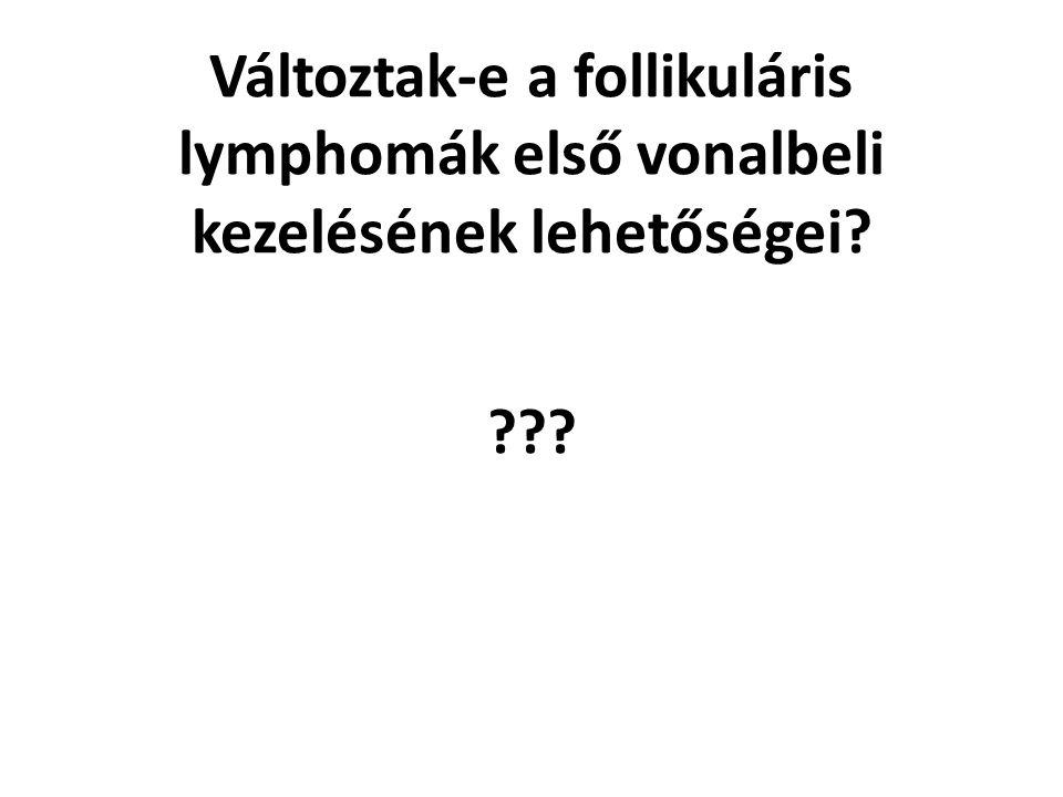 Változtak-e a follikuláris lymphomák első vonalbeli kezelésének lehetőségei? ??? NEMvagy IGEN