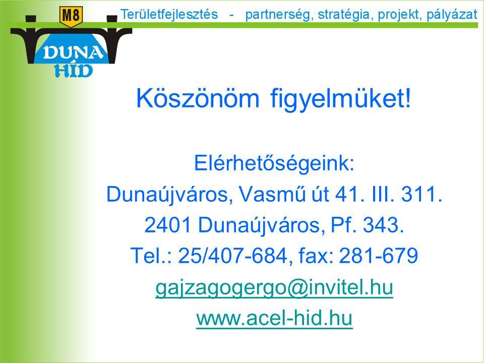 Köszönöm figyelmüket. Elérhetőségeink: Dunaújváros, Vasmű út 41.