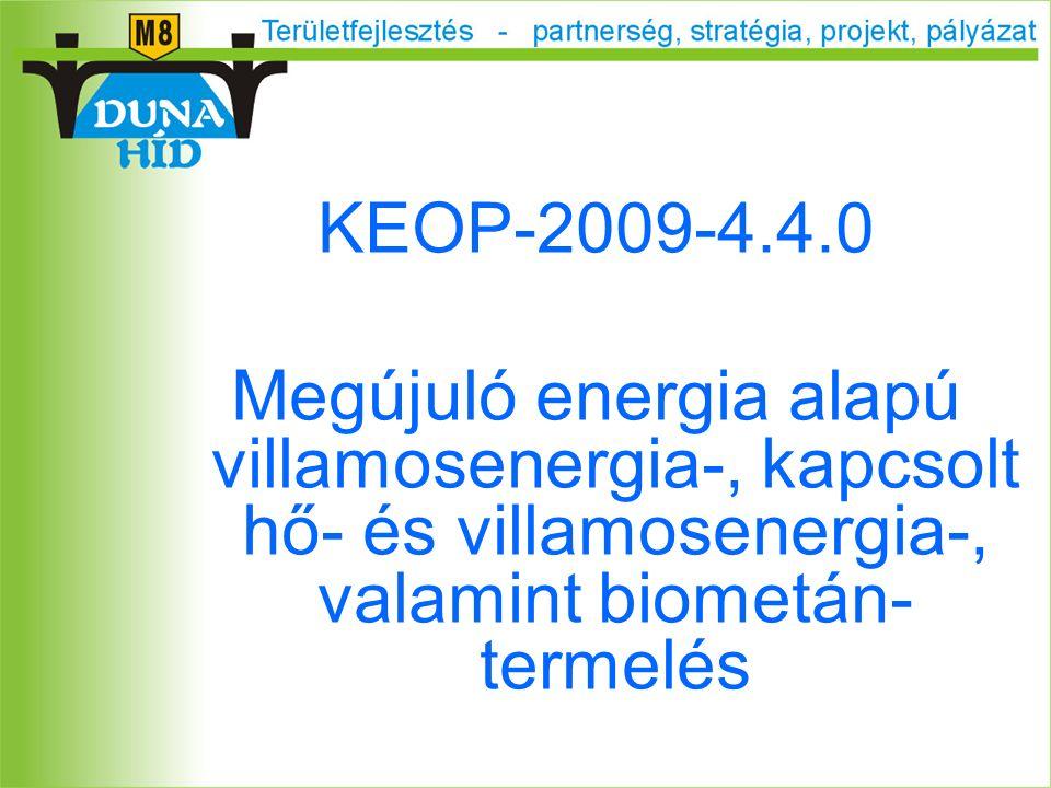 KEOP-2009-4.4.0 Megújuló energia alapú villamosenergia-, kapcsolt hő- és villamosenergia-, valamint biometán- termelés
