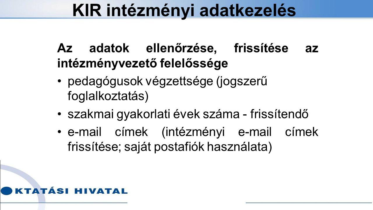 KIR intézményi adatkezelés Az adatok ellenőrzése, frissítése az intézményvezető felelőssége pedagógusok végzettsége (jogszerű foglalkoztatás) szakmai gyakorlati évek száma - frissítendő e-mail címek (intézményi e-mail címek frissítése; saját postafiók használata)