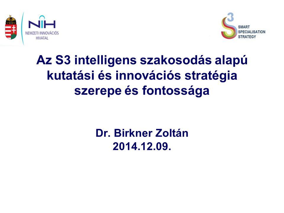 Az S3 intelligens szakosodás alapú kutatási és innovációs stratégia szerepe és fontossága Dr.