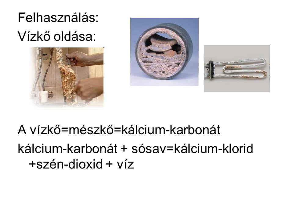 Felhasználás: Vízkő oldása: A vízkő=mészkő=kálcium-karbonát kálcium-karbonát + sósav=kálcium-klorid +szén-dioxid + víz
