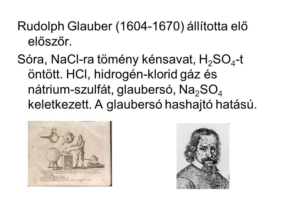 Rudolph Glauber (1604-1670) állította elő előszőr.