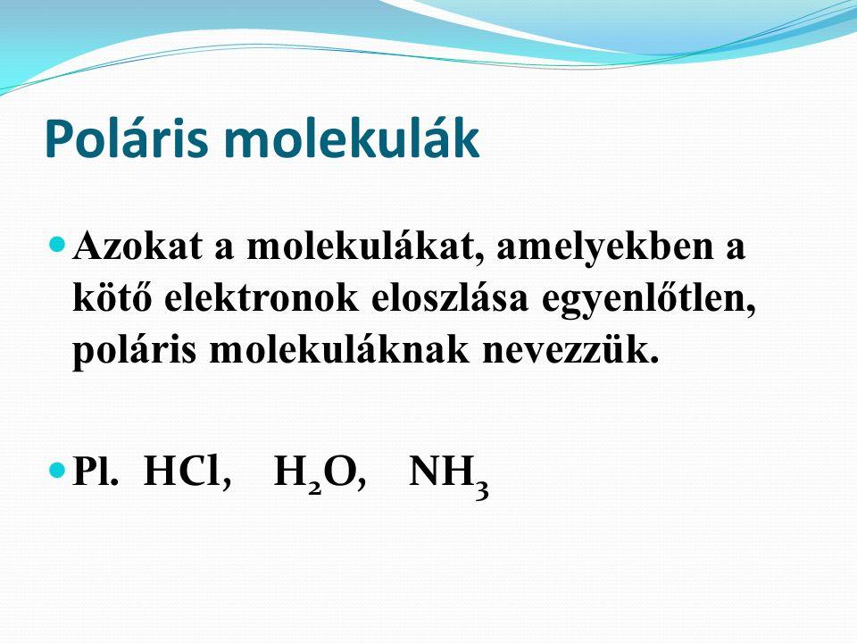 Poláris molekulák Azokat a molekulákat, amelyekben a kötő elektronok eloszlása egyenlőtlen, poláris molekuláknak nevezzük.