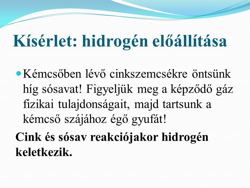 Kísérlet: hidrogén előállítása Kémcsőben lévő cinkszemcsékre öntsünk híg sósavat.