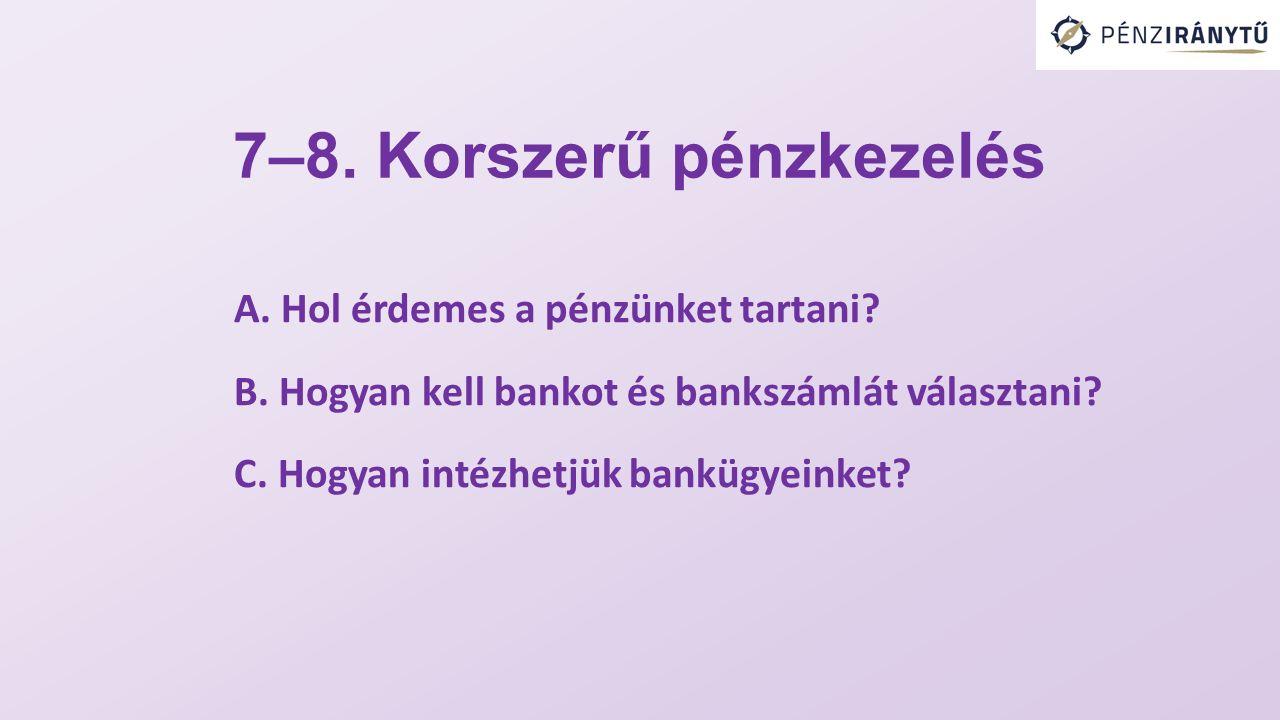 7–8. Korszerű pénzkezelés A. Hol érdemes a pénzünket tartani.