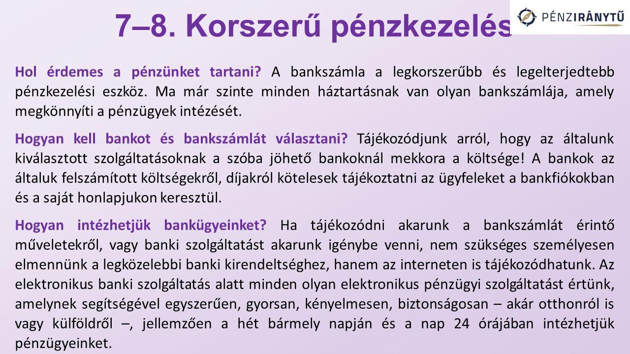 7–8. Korszerű pénzkezelés Hol érdemes a pénzünket tartani.