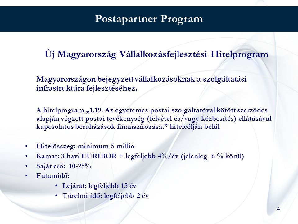 4 Postapartner Program Új Magyarország Vállalkozásfejlesztési Hitelprogram Magyarországon bejegyzett vállalkozásoknak a szolgáltatási infrastruktúra fejlesztéséhez.