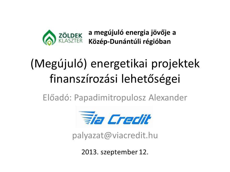 (Megújuló) energetikai projektek finanszírozási lehetőségei 2013.