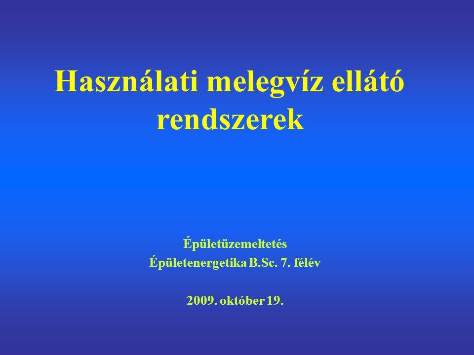 Épületüzemeltetés Épületenergetika B.Sc. 7. félév 2009. október 19. Használati melegvíz ellátó rendszerek